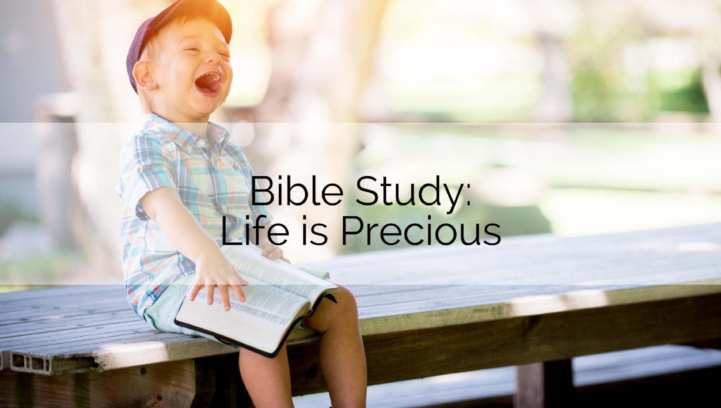 Bible Study: Life is Precious