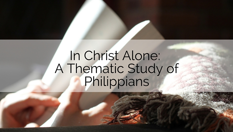 In Christ Alone: A Thematic Study of Philippians