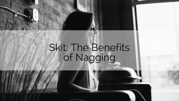 Skit: The Benefits of Nagging
