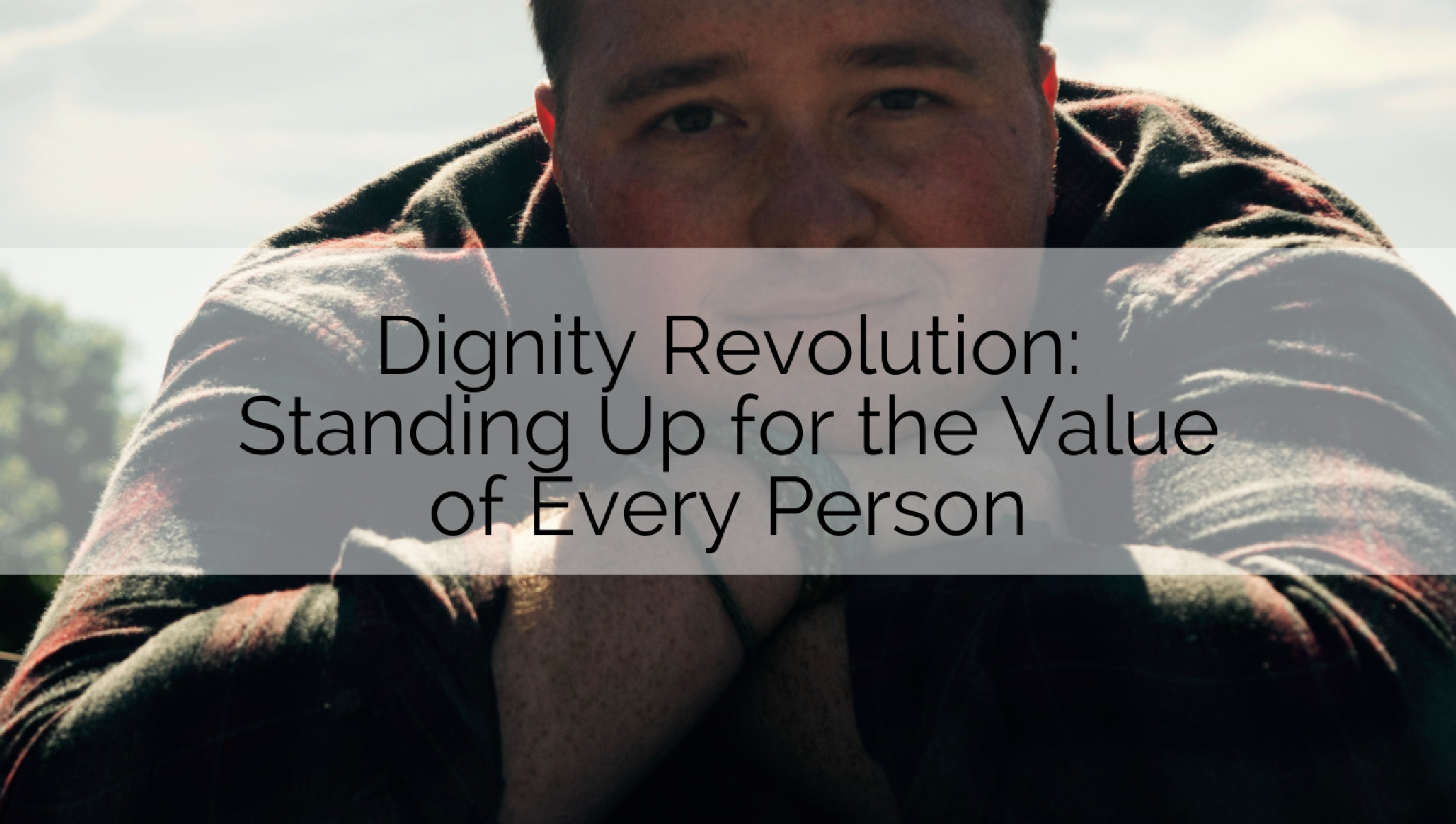 Dignity Revolution: Standing Up for the Value of Every Person